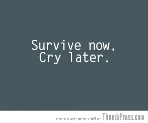 survivenowcrylater